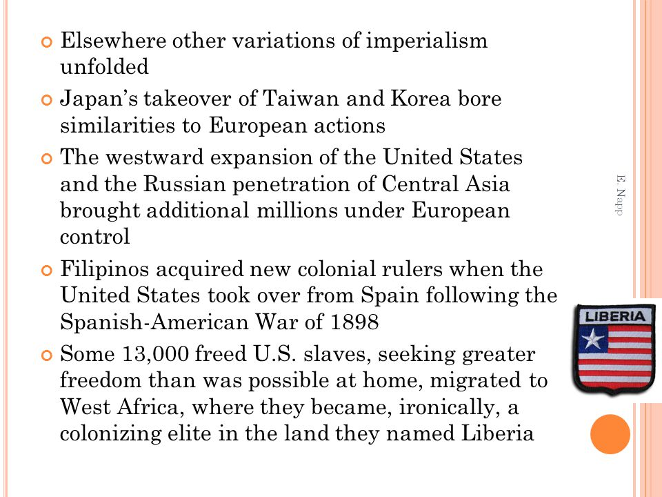 Elsewhere other variations of imperialism unfolded Japans takeover of Taiwan and Korea bore similarities to European actions The westward expansion of
