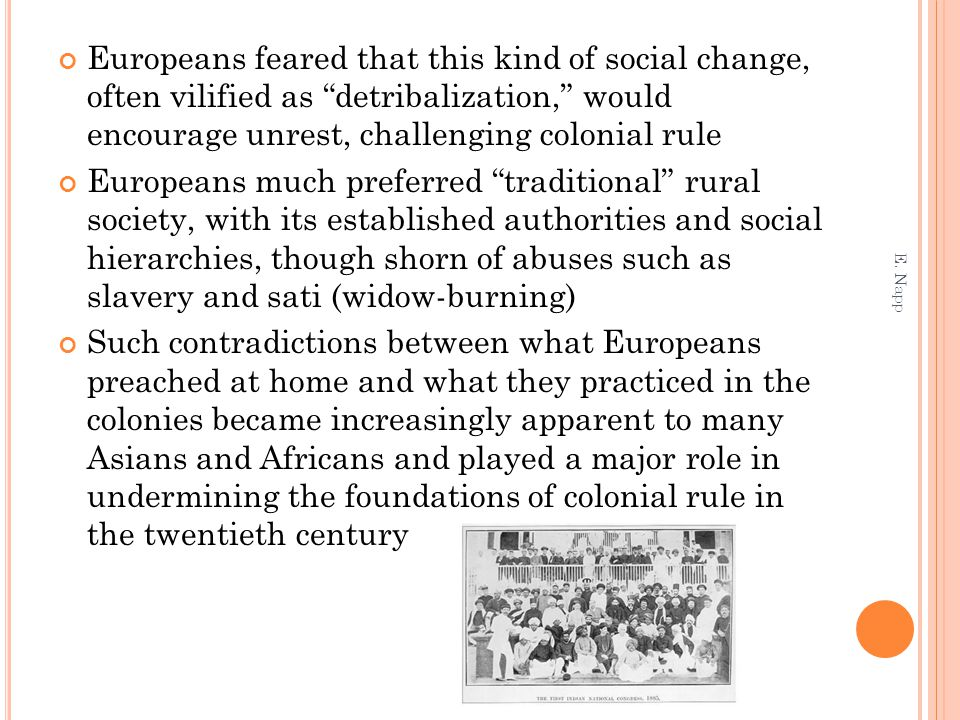 Europeans feared that this kind of social change, often vilified as detribalization, would encourage unrest, challenging colonial rule Europeans much