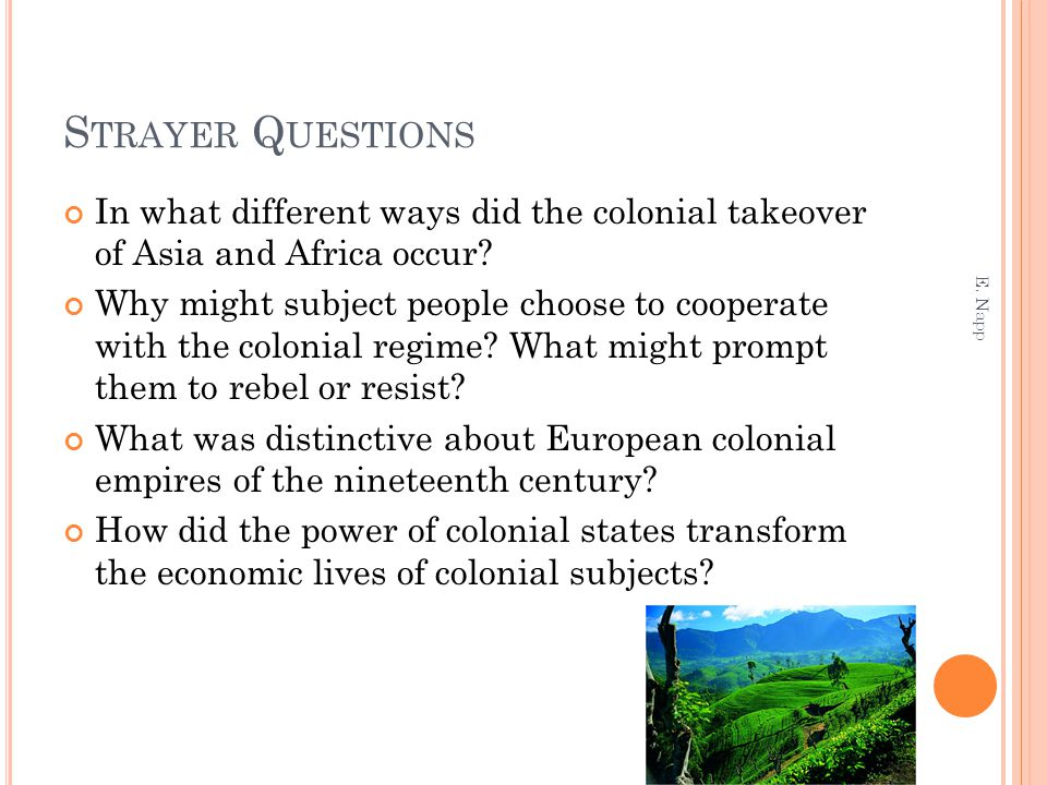 S TRAYER Q UESTIONS In what different ways did the colonial takeover of Asia and Africa occur? Why might subject people choose to cooperate with the c