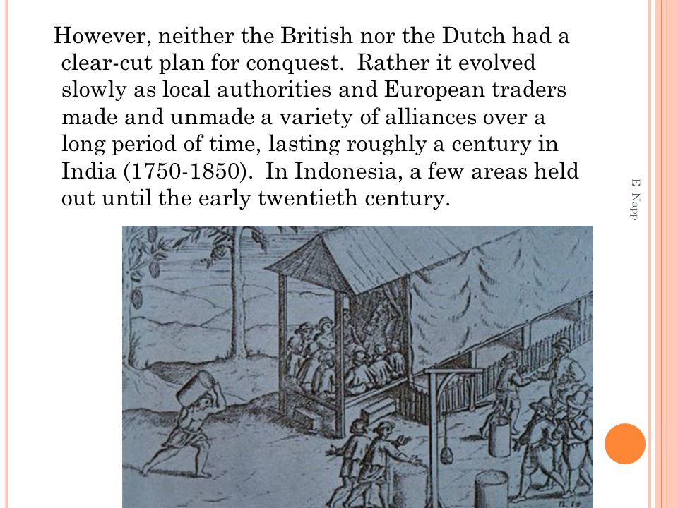 However, neither the British nor the Dutch had a clear-cut plan for conquest. Rather it evolved slowly as local authorities and European traders made