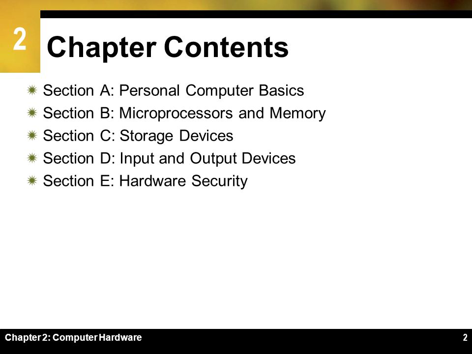 2 Chapter 2: Computer Hardware2 Chapter Contents Section A: Personal Computer Basics Section B: Microprocessors and Memory Section C: Storage Devices