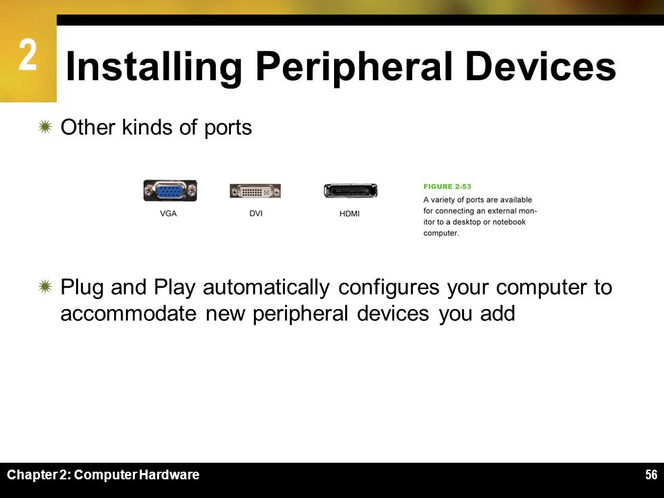 2 Installing Peripheral Devices Other kinds of ports Plug and Play automatically configures your computer to accommodate new peripheral devices you ad