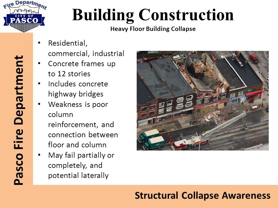 Building Construction Heavy Floor Building Collapse Residential, commercial, industrial Concrete frames up to 12 stories Includes concrete highway bri