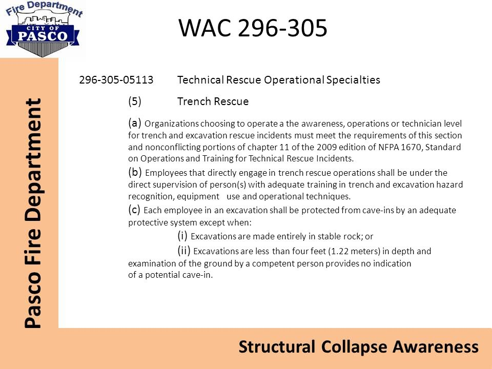 WAC 296-305 296-305-05113Technical Rescue Operational Specialties (5)Trench Rescue (a) Organizations choosing to operate a the awareness, operations or technician level for trench and excavation rescue incidents must meet the requirements of this section and nonconflicting portions of chapter 11 of the 2009 edition of NFPA 1670, Standard on Operations and Training for Technical Rescue Incidents.