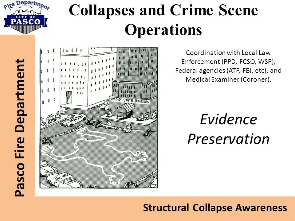 Collapses and Crime Scene Operations Coordination with Local Law Enforcement (PPD, FCSO, WSP), Federal agencies (ATF, FBI, etc), and Medical Examiner