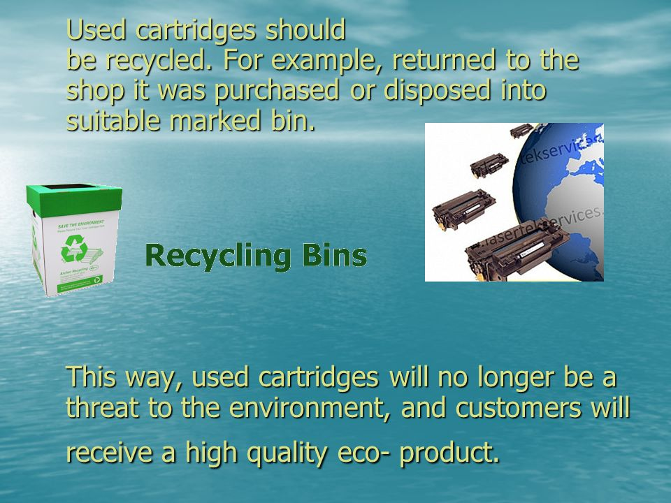 Used cartridges should be recycled.