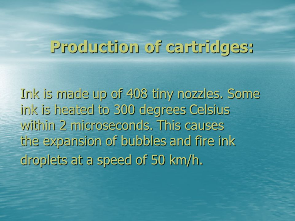 Production of cartridges: Ink is made up of 408 tiny nozzles.