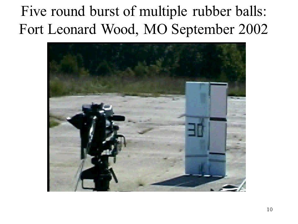 10 Five round burst of multiple rubber balls: Fort Leonard Wood, MO September 2002