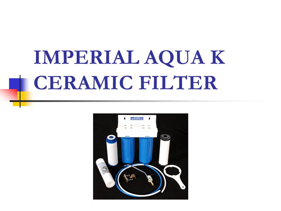 Filters Imperial Aqua K Ceramic Filter Comprised of two filters that can be fitted under the kitchen sink, this compact unit will safeguard against a wide range of Bacteria, Giardia and Cryptosporidium cysts, Worms, as well as an impressive range of Agricultural Chemicals, Carcinogens, Chlorine and Heavy Metals.