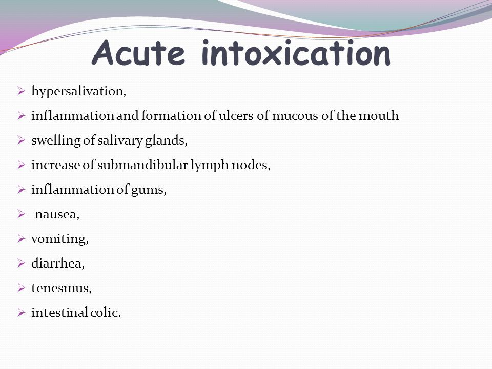 Acute intoxication hypersalivation, inflammation and formation of ulcers of mucous of the mouth swelling of salivary glands, increase of submandibular