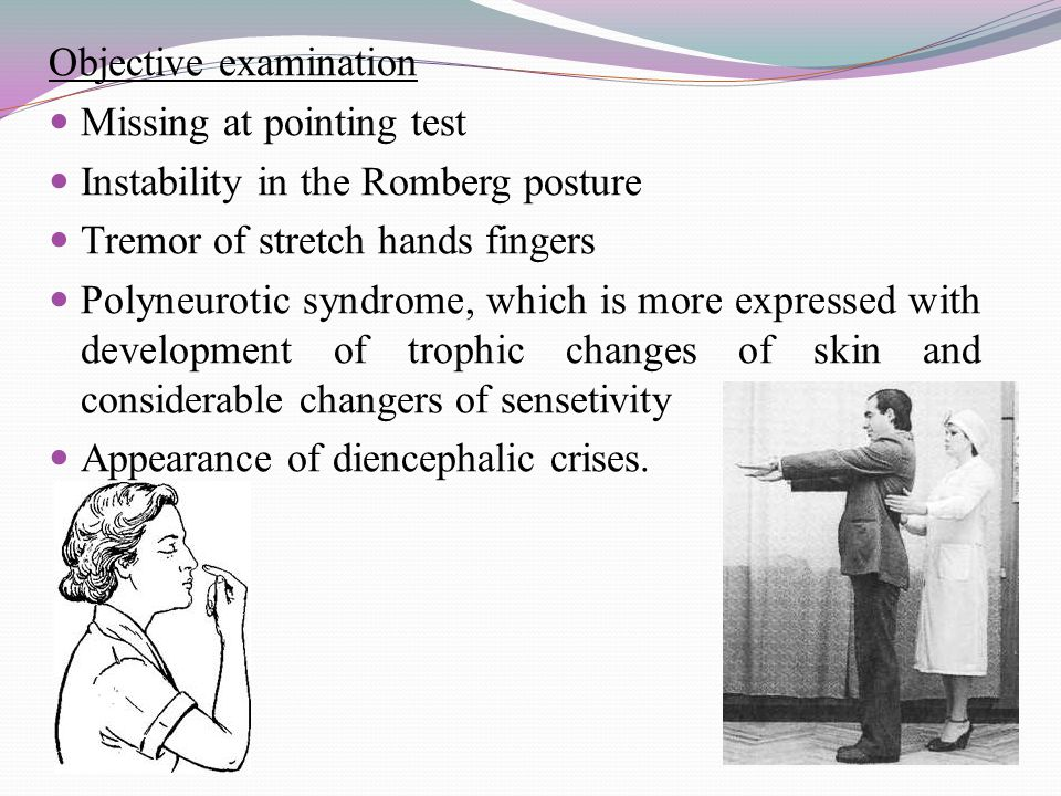 Objective examination Missing at pointing test Instability in the Romberg posture Tremor of stretch hands fingers Polyneurotic syndrome, which is more