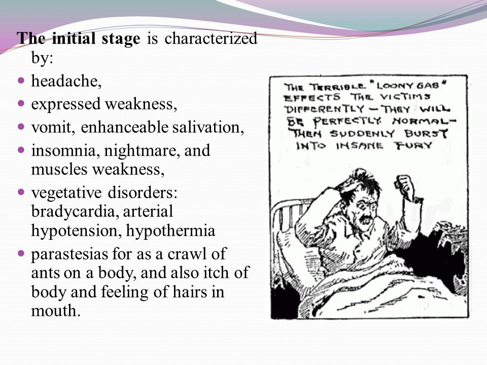 The initial stage is characterized by: headache, expressed weakness, vomit, enhanceable salivation, insomnia, nightmare, and muscles weakness, vegetat
