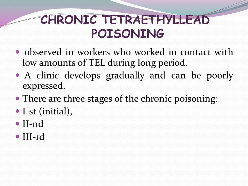 CHRONIC TETRAETHYLLEAD POISONING observed in workers who worked in contact with low amounts of ТЕL during long period. A clinic develops gradually and