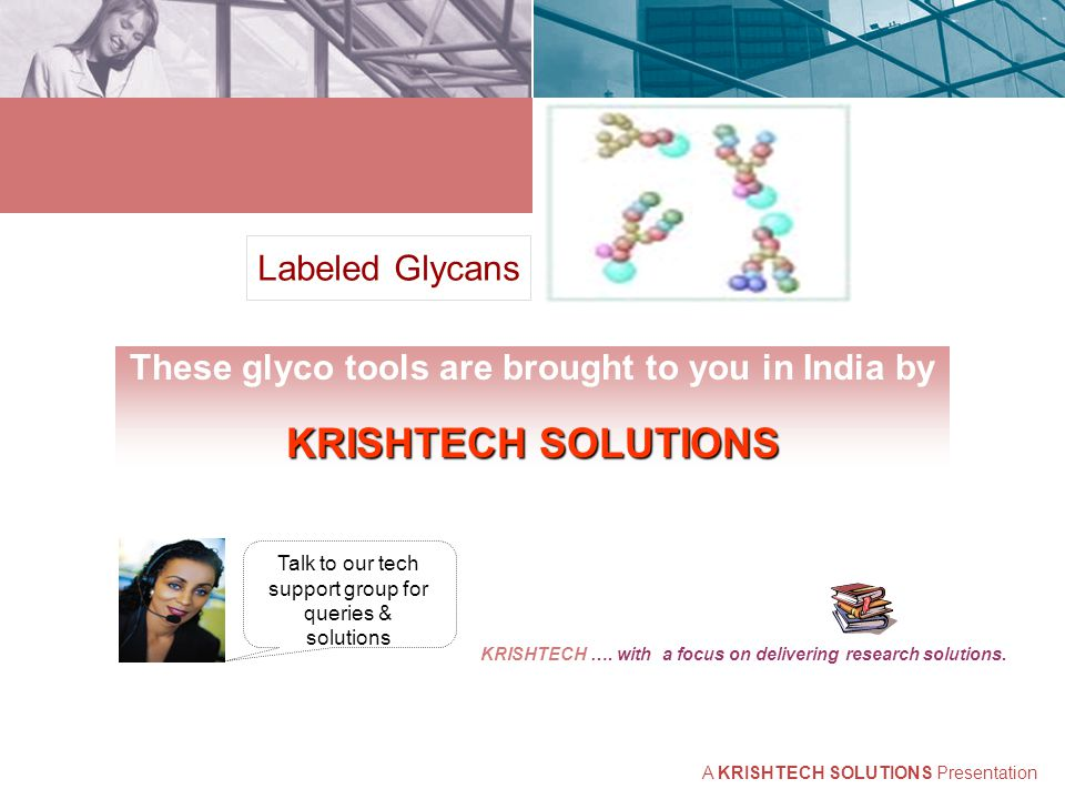 Labeled Glycans These glyco tools are brought to you in India by KRISHTECH SOLUTIONS Talk to our tech support group for queries & solutions KRISHTECH ….