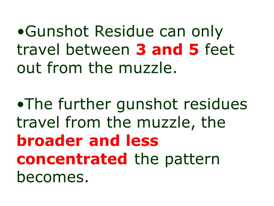 Because the various elements included in gunshot residues are very small and lack mass they lose their energy rapidly. Gunshot residues can also be em