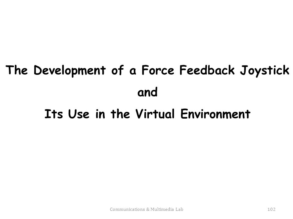 Overview Motivation Implementation How to simulate behaviors of objects – theory and experiments VR prototype(Virtual Reality) Conclusion and future work Communications & Multimedia Lab103