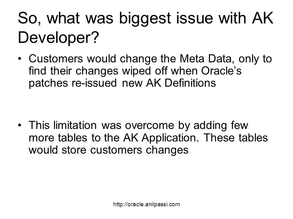 http://oracle.anilpassi.com So, what was biggest issue with AK Developer.