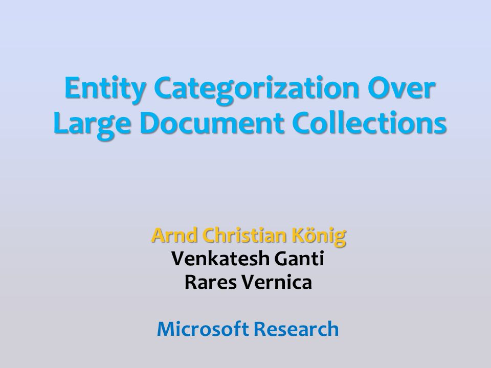Arnd Christian König Venkatesh Ganti Rares Vernica Microsoft Research Entity Categorization Over Large Document Collections