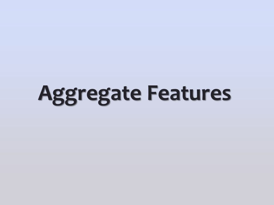 Aggregate Features