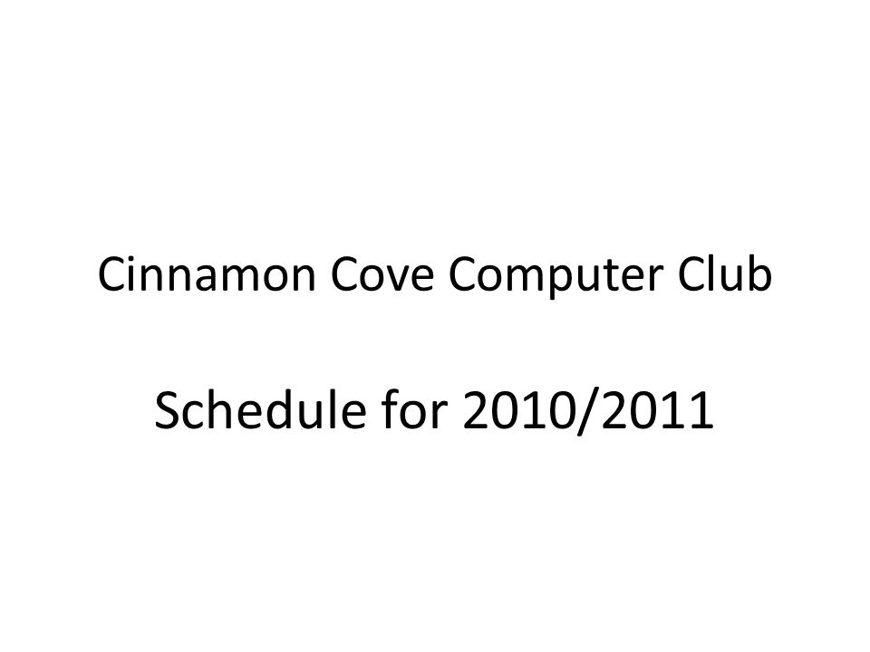 Cinnamon Cove Computer Club Schedule for 2010/2011