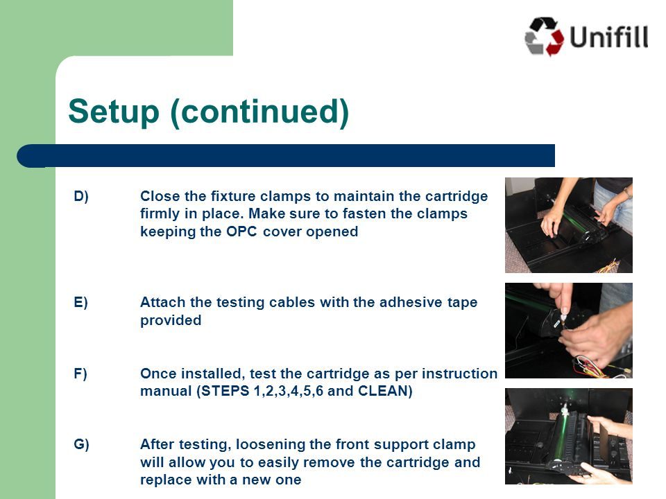TEST #Components Tested Positive ResultNegative Result (examples) 1Electrical Connections OPC Drum Black Stripe Clean stripe 2, 3 and 4Mag Roller Doctor Blade Uniform Toner Distribution CLEANWiper BladeComplete Clean in 1 revolution 5 and 6PCRClean Stripe Test Phases (1-6 and Clean)