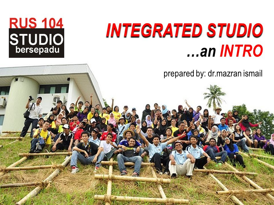 INTEGRATED STUDIO INTEGRATED STUDIO …an INTRO prepared by: dr.mazran ismail