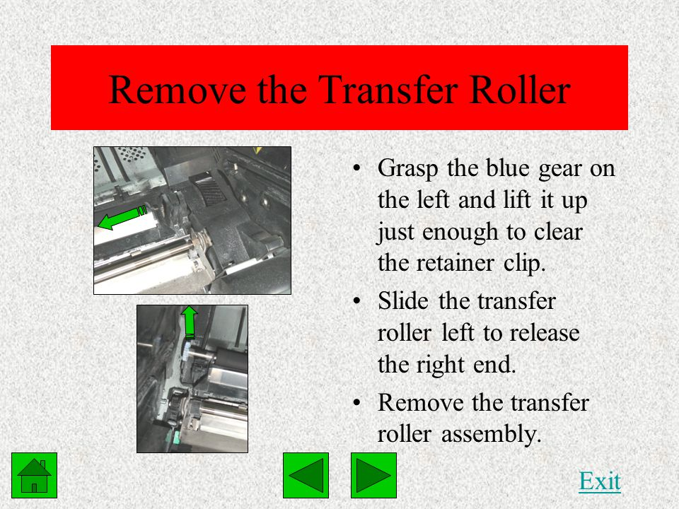 Remove the Transfer Roller Grasp the blue gear on the left and lift it up just enough to clear the retainer clip.