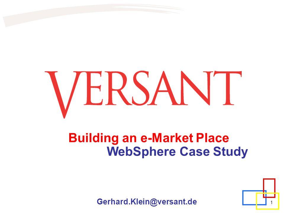Building an e-Market Place WebSphere Case Study Gerhard.Klein@versant.de 1