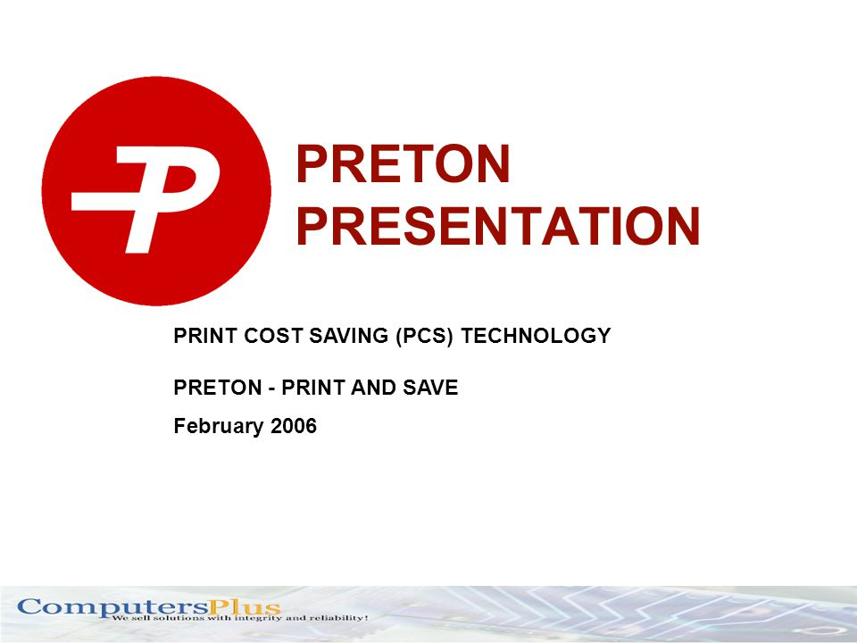 PRETON PRESENTATION PRINT COST SAVING (PCS) TECHNOLOGY PRETON - PRINT AND SAVE February 2006