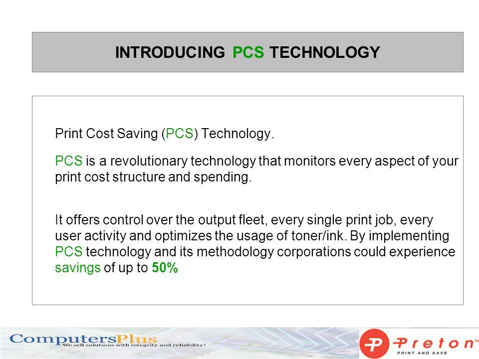 INTRODUCING PCS TECHNOLOGY Print Cost Saving (PCS) Technology.