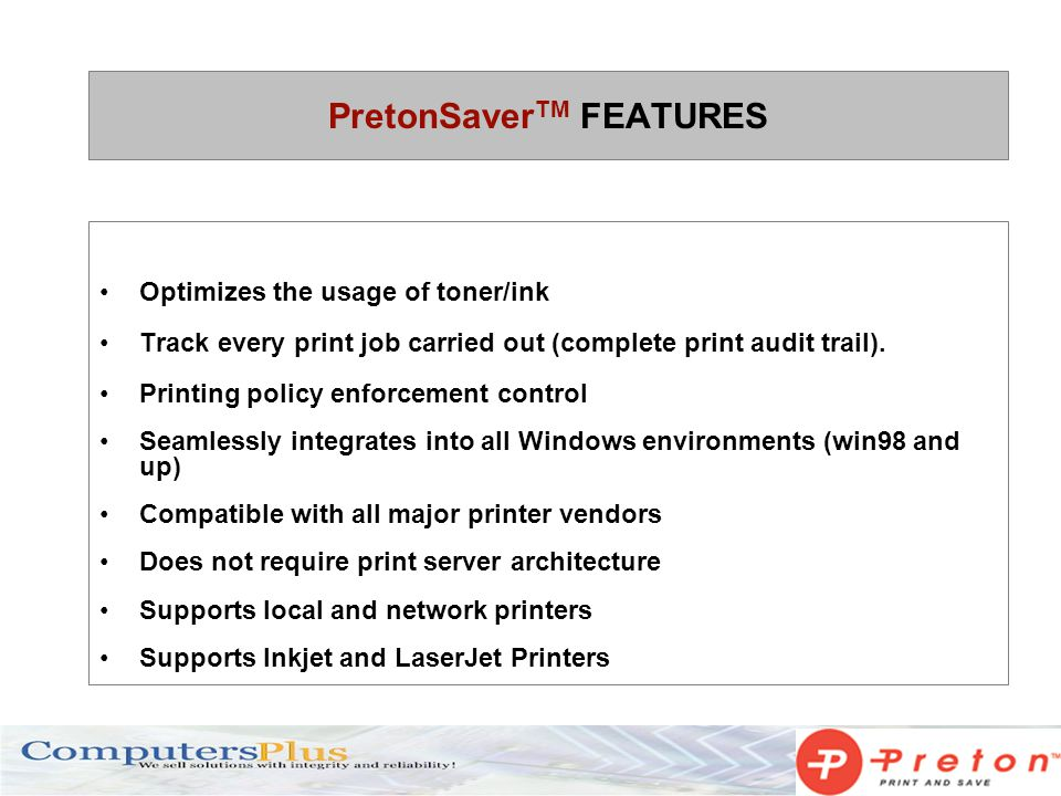 Optimizes the usage of toner/ink Track every print job carried out (complete print audit trail). Printing policy enforcement control Seamlessly integr