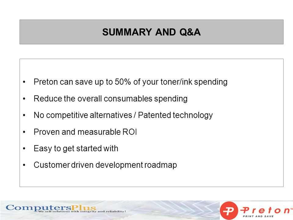 SUMMARY AND Q&A Preton can save up to 50% of your toner/ink spending Reduce the overall consumables spending No competitive alternatives / Patented te