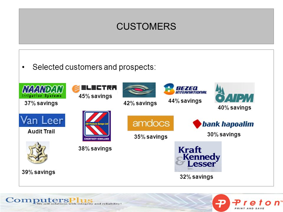 CUSTOMERS Selected customers and prospects: 37% savings Audit Trail 40% savings 42% savings 45% savings 44% savings 38% savings 35% savings 30% savings 39% savings 32% savings
