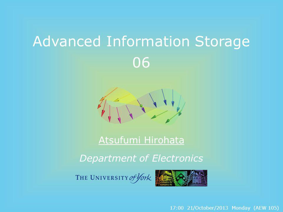 Department of Electronics Advanced Information Storage 06 Atsufumi Hirohata 17:00 21/October/2013 Monday (AEW 105)