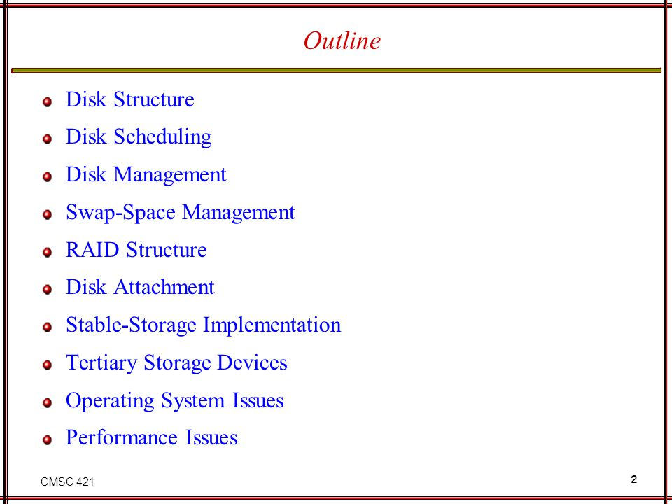CMSC 421 2 Outline Disk Structure Disk Scheduling Disk Management Swap-Space Management RAID Structure Disk Attachment Stable-Storage Implementation T
