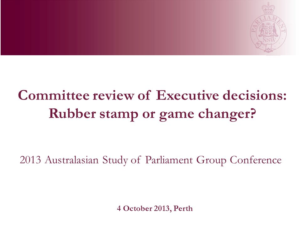 Committee review of Executive decisions: Rubber stamp or game changer.