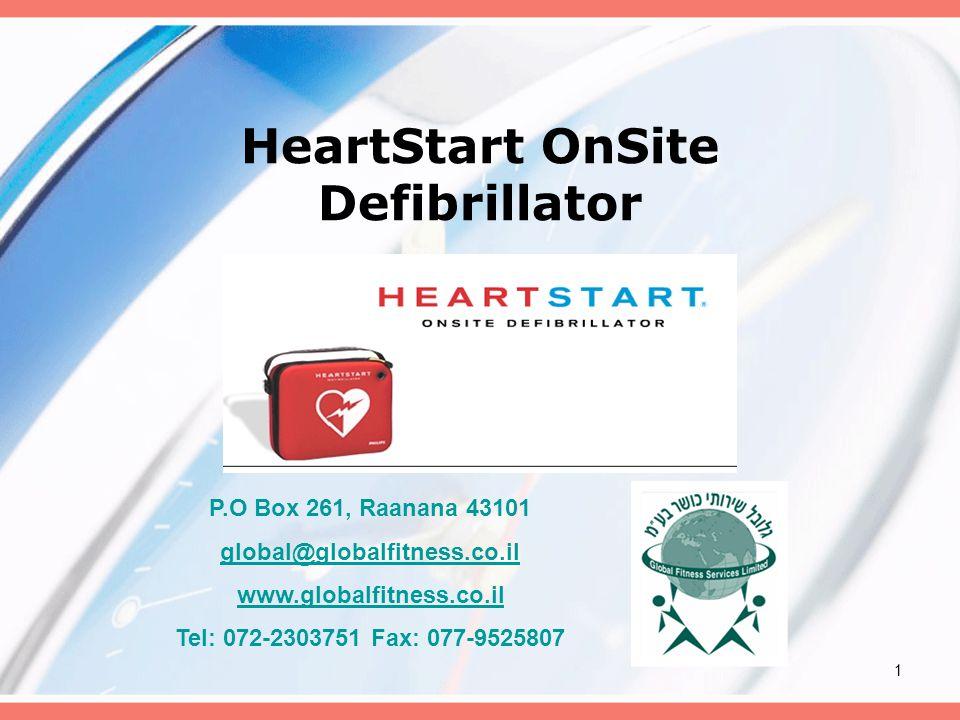 1 HeartStart OnSite Defibrillator P.O Box 261, Raanana 43101 global@globalfitness.co.il www.globalfitness.co.il Tel: 072-2303751 Fax: 077-9525807
