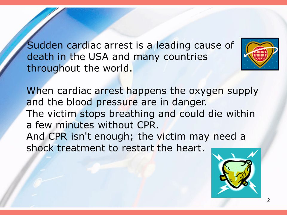 2 Sudden cardiac arrest is a leading cause of death in the USA and many countries throughout the world.