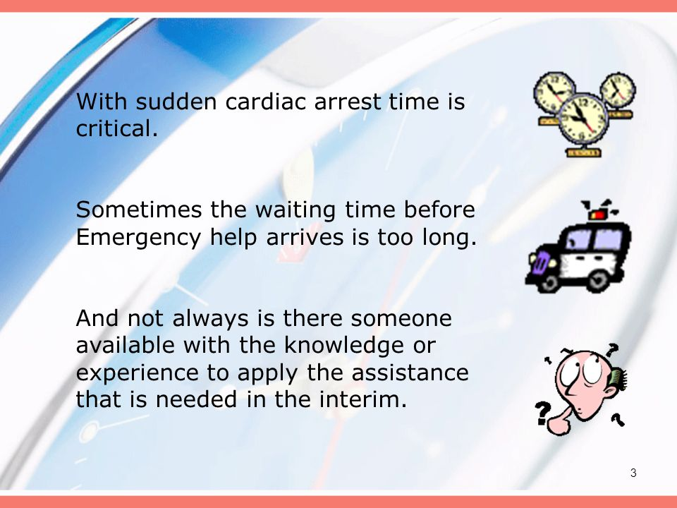 3 With sudden cardiac arrest time is critical.