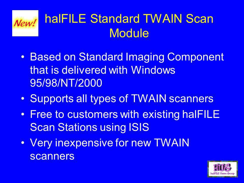 halFILE Standard TWAIN Scan Module Based on Standard Imaging Component that is delivered with Windows 95/98/NT/2000 Supports all types of TWAIN scanners Free to customers with existing halFILE Scan Stations using ISIS Very inexpensive for new TWAIN scanners
