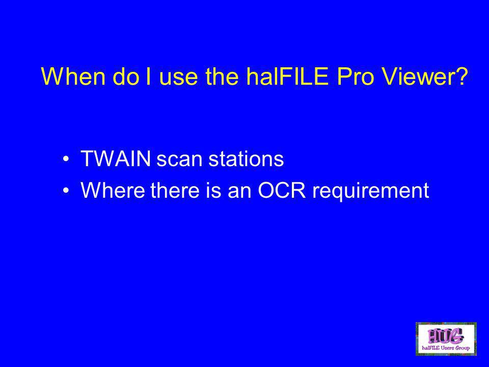 When do I use the halFILE Pro Viewer TWAIN scan stations Where there is an OCR requirement