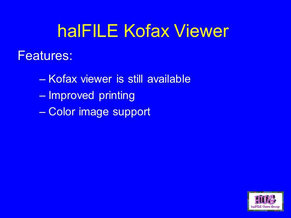 halFILE Kofax Viewer –Kofax viewer is still available –Improved printing –Color image support Features: