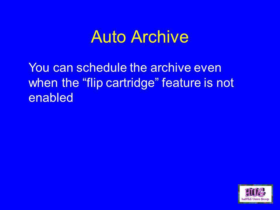 Auto Archive You can schedule the archive even when the flip cartridge feature is not enabled