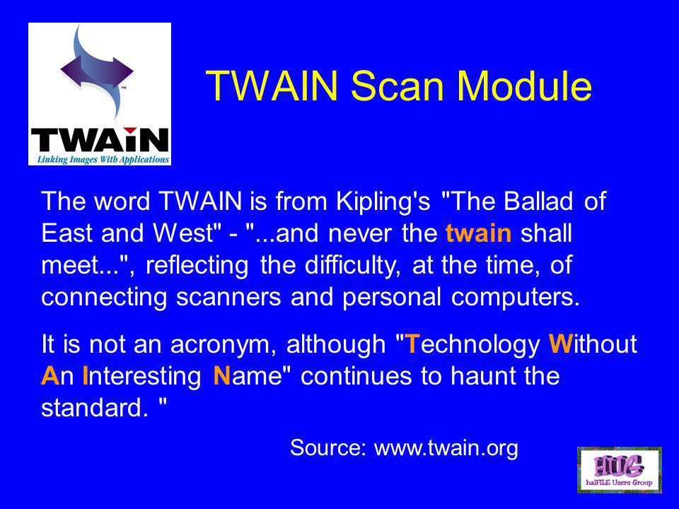 TWAIN Scan Module The word TWAIN is from Kipling s The Ballad of East and West - ...and never the twain shall meet... , reflecting the difficulty, at the time, of connecting scanners and personal computers.