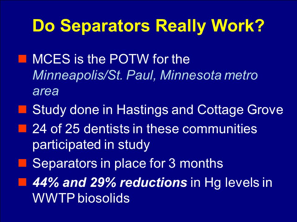 MCES is the POTW for the Minneapolis/St. Paul, Minnesota metro area Study done in Hastings and Cottage Grove 24 of 25 dentists in these communities pa