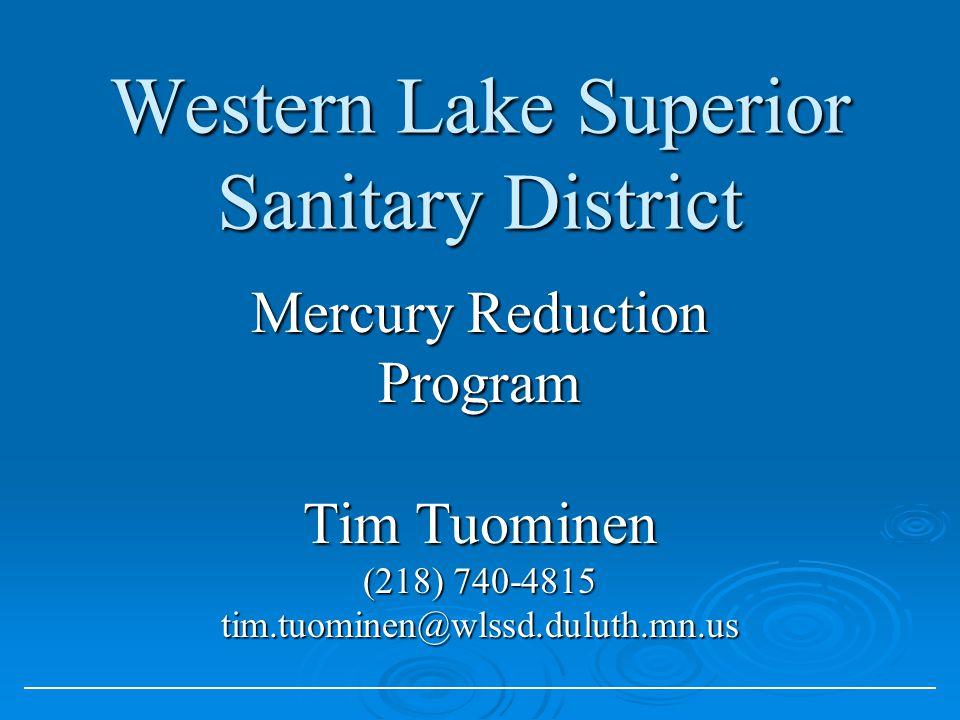 Western Lake Superior Sanitary District Mercury Reduction Program Tim Tuominen (218) 740-4815 tim.tuominen@wlssd.duluth.mn.us