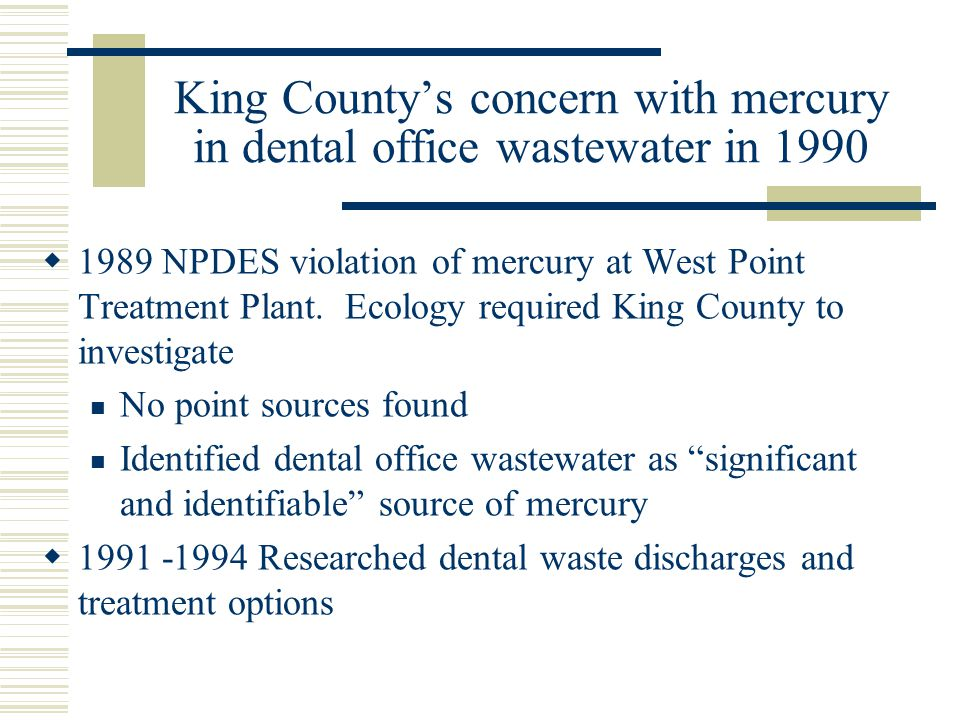 King Countys concern with mercury in dental office wastewater in 1990 1989 NPDES violation of mercury at West Point Treatment Plant.