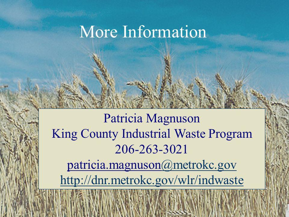 More Information Patricia Magnuson King County Industrial Waste Program 206-263-3021 patricia.magnuson@metrokc.gov@metrokc.gov http://dnr.metrokc.gov/wlr/indwaste