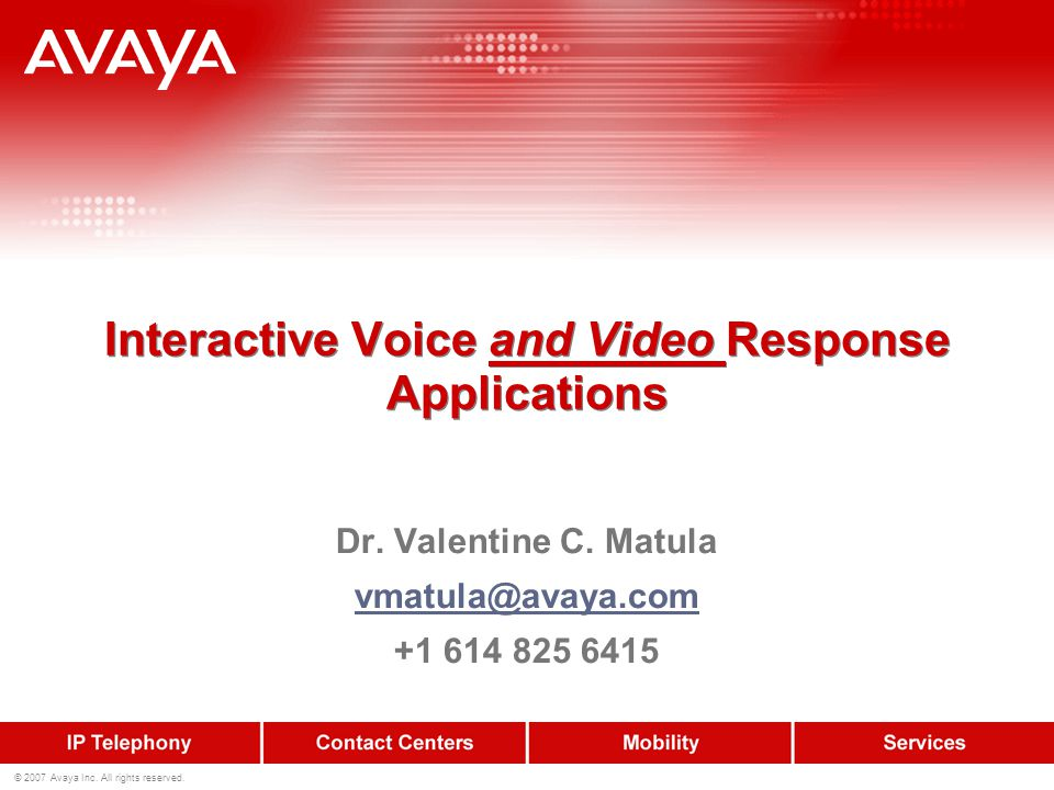 © 2007 Avaya Inc. All rights reserved. Interactive Voice and Video Response Applications Dr.