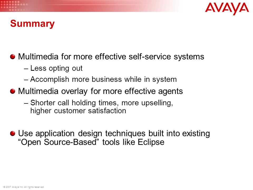 © 2007 Avaya Inc. All rights reserved. Summary Multimedia for more effective self-service systems –Less opting out –Accomplish more business while in